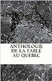 Anthologie de la fable au Quebec (French Edition)