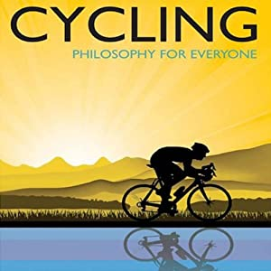 Cycling: Philosophy For Everyone | [Jess Ilundin-Agurruza]