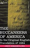 THE BUCCANEERS OF AMERICA: In the Original English Translation of 1684 by John Esquemeling