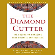 The Diamond Cutter: The Buddha on Managing Your Business and Your Life (       UNABRIDGED) by Geshe Michael Roach, Lama Christie McNally Narrated by Geshe Michael Roach