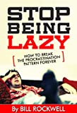 Stop Being Lazy Right Now!: How To Break The Procrastination Pattern Forever !! Get Your Black Belt in Getting Things Done !! Improve your Life and Get Results !! WHY WAIT? CHANGE YOUR LIFE NOW !!