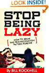 Stop Being Lazy Right Now!: How To Br...