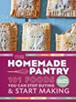 The Homemade Pantry: 101 Foods You Ca...