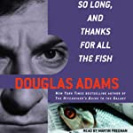 So Long, and Thanks for All the Fish (       UNABRIDGED) by Douglas Adams Narrated by Martin Freeman