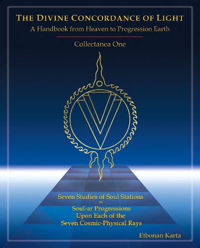 Divine Concordance of Light: A Handbook from Heaven to Progression Earth, Collectanea One: Seven Studies of Soul Station