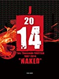 "J 「2014」~Two-Thousands-FOURTEEN""NAKED"