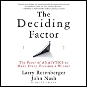 The Deciding Factor: The Power of Analytics to Make Every Decision a Winner | [Larry E. Rosenberger, Josh Nash]