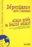 D�pendance, perte d'autonomie : Affaire priv�e ou S�curit� Sociale ? par Marty