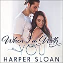 When I'm with You: Hope Town, Book 3 Audiobook by Harper Sloan Narrated by Joe Arden, Shirl Rae