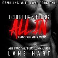All In: Double or Nothing: Gambling with Love, Book 1 Audiobook by Lane Hart Narrated by Aaron Daniels