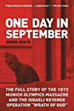 "One Day in September: The Full Story of the 1972 Munich Olympics Massacre and the Israeli Revenge Operation ""Wrath of God"""