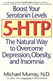 5-HTP: The Natural Way to Overcome Depression, Obesity, and Insomnia (0553379461) by Murray, Michael