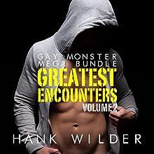 Gay Monster Mega Bundle: Greatest Encounters Vol. 2 Audiobook by Hank Wilder Narrated by Hank Wilder