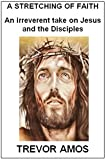 img - for A Stretching of Faith: An irreverent take on Jesus and the Disciples book / textbook / text book