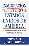 Inmigración y el futuro de Estados Unidos de América: Renovando el alma de nuestra nación (Spanish Edition)