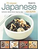 img - for 70 Classic Japanese Recipes: From sushi to noodles, from miso soup to tempura--authentic dishes explained step-by-step with 250 color photographs book / textbook / text book