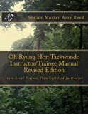 Oh Ryung Hon Taekwondo Instructor/Trainee Manual Revised Edition: Intro Level Trainee Thru Certified Instructor