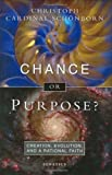 Chance or Purpose? Creation, Evolution and a Rational Faith