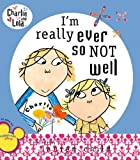 I'm Really Ever So Not Well (Charlie and Lola)