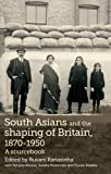 img - for South Asians and the shaping of Britain, 1870-1950: A sourcebook book / textbook / text book