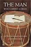 The Man Who Carried A Drum: 108 War Letters and Love Letters of a Civil War Medic (0595393446) by Chapman, David