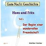 Der Beginn einer wundervollen Freundschaft (Hans und Fritz 1) | Michael Bauer,Carina Bauer
