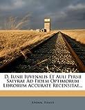 img - for D. Iunii Iuvenalis Et Auli Persii Satyrae Ad Fidem Optimorum Librorum Accurate Recensitae... (Latin Edition) book / textbook / text book