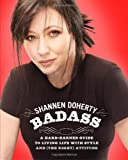 Shannen Doherty Badass: A Hard-Earned Guide to Living Life with Style and (the Right) Attitude