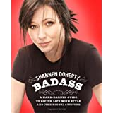 Badass: A Hard-Earned Guide to Living Life with Style and (the Right) Attitudeby Shannen Doherty