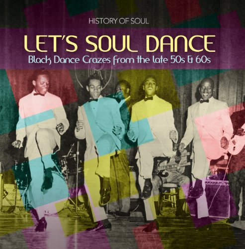 History of Soul - Let's Soul Dance: Black Dance Crazes 1957-62