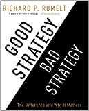 Richard P Rumelt Good Strategy/Bad Strategy: The Difference and Why It Matters
