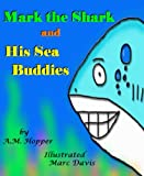 Mark the Shark and His Sea Buddies: A Children's Picture Book