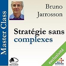 Stratégie sans complexes (Master Class)   Livre audio Auteur(s) : Bruno Jarrosson Narrateur(s) : Bruno Jarrosson