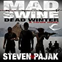 Mad Swine: Dead Winter Audiobook by Steven Pajak Narrated by Bernard Setaro Clark