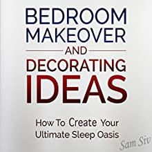 Bedroom Makeover and Decorating Ideas: How to Create Your Ultimate Sleep Oasis (       UNABRIDGED) by Sam Siv Narrated by Christy Lynn