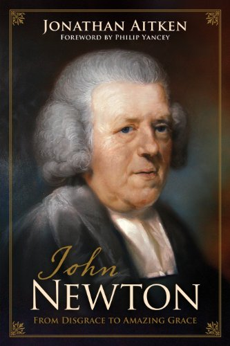 Jonathan Aitken - John Newton (Foreword by Philip Yancey): From Disgrace to Amazing Grace
