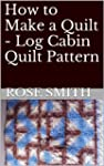 How to Make a Quilt - Log Cabin Quilt...