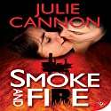 Smoke and Fire Audiobook by Julie Cannon Narrated by Kathleen Wilkins