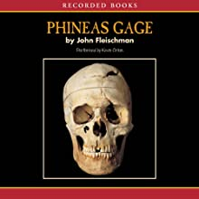 Phineas Gage: A Gruesome but True Story About Brain Science (       UNABRIDGED) by John Fleischman Narrated by Kevin Orton