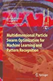 Multidimensional Particle Swarm Optimization for Machine Learning and Pattern Re...