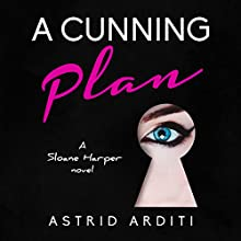 A Cunning Plan: Sloane Harper, Book 1 Audiobook by Astrid Arditi Narrated by L.W. Salinas