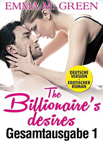 Emma M. Green - The Billionaire's Desires - Gesamtausgabe 1 (Deutsche Version) (German Edition)