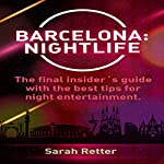Barcelona: Nightlife: The Final Insider's Guide Written by Locals with the Best Tips for Night Entertainment | Sarah Retter