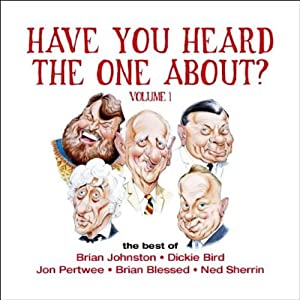 Have You Heard the One About: Volume 1 | [Brian Johnston, Dickie Bird, Jon Pertwee]