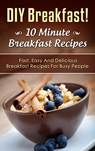 DIY Breakfast! 10 Minute Breakfast Recipes: Fast, Easy And Delicious Breakfast Recipes For Busy People (Diy hacks, diy recipes, diy breakfast hacks) (Brunch Recipes compare prices)