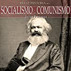 Breve historia del Socialismo y del Comunismo (       UNABRIDGED) by Javier Paniagua Narrated by Juan Magraner
