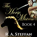 The Horse Mistress, Book 4 Audiobook by R. A. Steffan Narrated by Gwendolyn Druyor