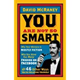 You Are Not So Smart ~ David McRaney