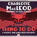 A Dismal Thing to Do: Madoc and Janet Rhys, Book 3 (       UNABRIDGED) by Charlotte MacLeod Narrated by William Dufris