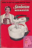img - for How to Get the Most Out of Your Sunbeam Mixmaster book / textbook / text book